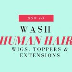 How to Wash Human Hair Wigs, Toppers and Extensions (VIDEO)
